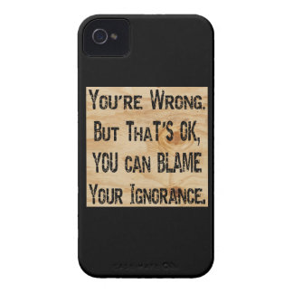 You're Wrong But That's Ok Blame Your Ignorance Case-Mate iPhone 4 Case