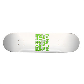 You Really Don't Know Me Skateboard