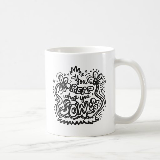 You Reap What You Sow 1 Coffee Mug