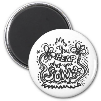 You Reap What You Sow 1 2 Inch Round Magnet