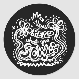You Reap What You Sow 2 Classic Round Sticker