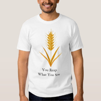 You Reap What You Sow Wheat T-Shirt