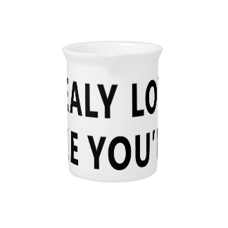 You Relay Love Me You'll Let Me Sleep Beverage Pitcher