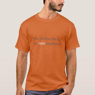 You remind me of my next boyfriend, in orange T-Shirt