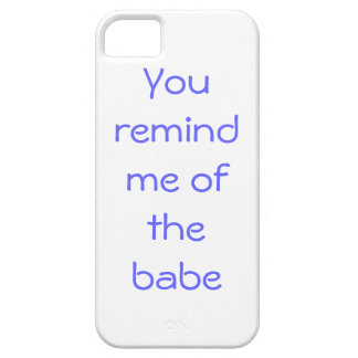 You remind me of the babe iPhone SE/5/5s case