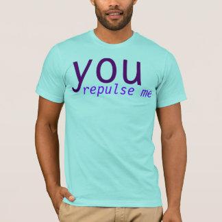 you repulse me T-Shirt