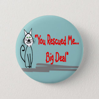 """You Rescued Me, Big Deal""--Cat Lovers Gifts Button"