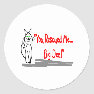 You Rescued Me Big Deal --Cat Lovers Gifts Sticker