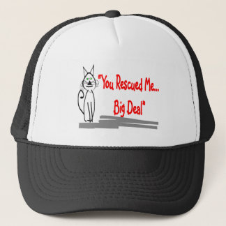 You Rescued Me...Big Deal--Cat Lovers Gifts Trucker Hat