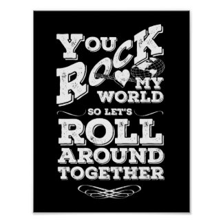 You Rock My World - Choose Your Background Color Poster