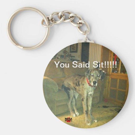 You Said Sit!!!!! Key Chains