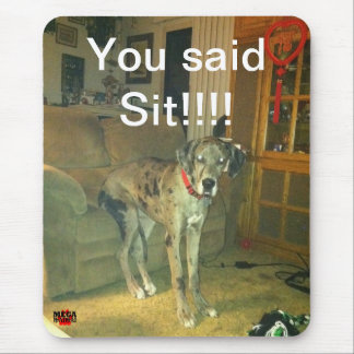 You Said Sit!!!!! Mouse Pad