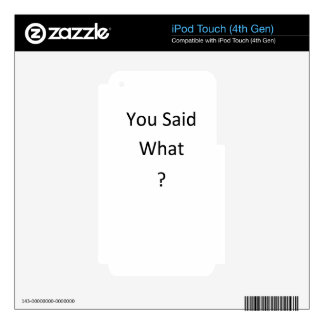 You Said What iPod Touch 4G Skin