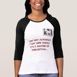 YOU SAY AUTISTIC?I SAY AWE ... T-SHIRT