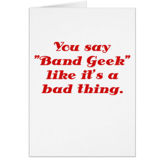 You say Band Geek like its a Bad Thing Card