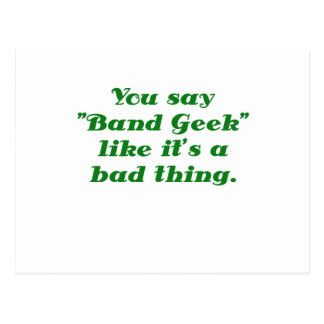 You say Band Geek like its a Bad Thing Postcard