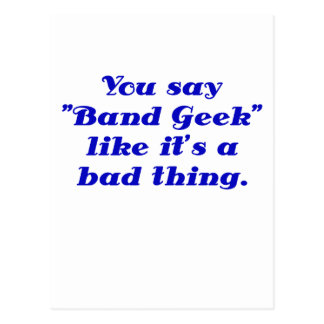 You say Band Geek like its a Bad Thing Post Cards