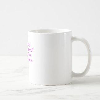 You say Band Nerd like its a Bad Thing Coffee Mug