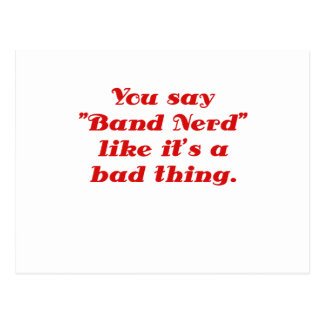 You say Band Nerd like its a Bad Thing Postcard