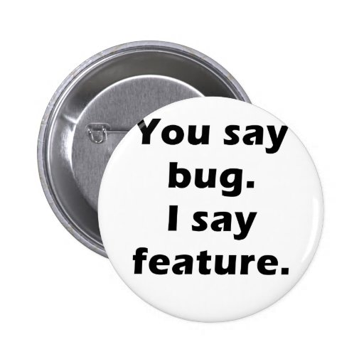 You Say Bug I Say Feature Button