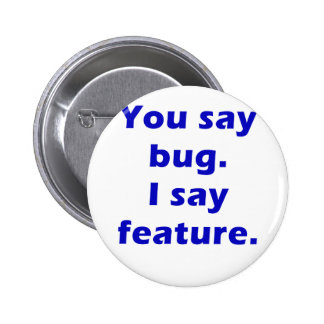 You Say Bug I Say Feature Pinback Button