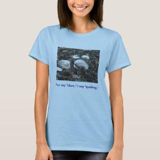 """You say """"clam,"""" I say """"quahog."""" T shirt"""