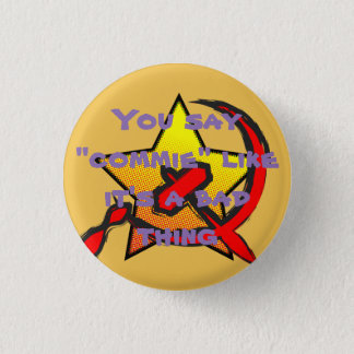 """""""You say """"commie"""" like it's a bad thing"""" button"""
