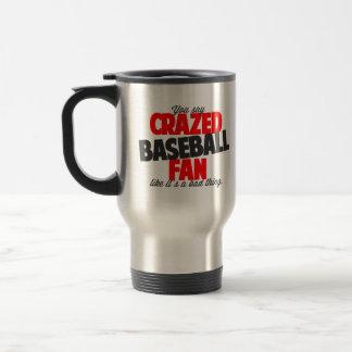 You say crazed baseball fan like it's a bad thing travel mug
