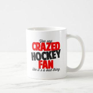 You say crazed hockey fan like it's a bad thing coffee mug