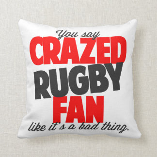 You say crazed rugby fan like it's a bad thing throw pillow
