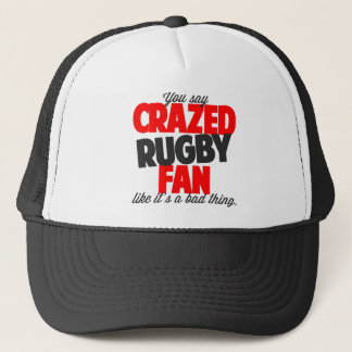 You say crazed rugby fan like it's a bad thing trucker hat