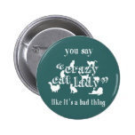 You Say Crazy Cat Lady Like It's A Bad Thing 2 Inch Round Button