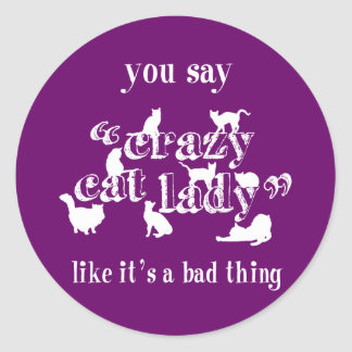 You Say Crazy Cat Lady Like It's A Bad Thing Classic Round Sticker