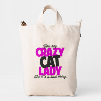 You say crazy cat lady like its a bad thing duck bag