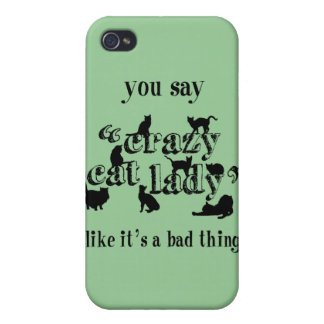 You Say Crazy Cat Lady Like It's A Bad Thing iPhone 4/4S Covers