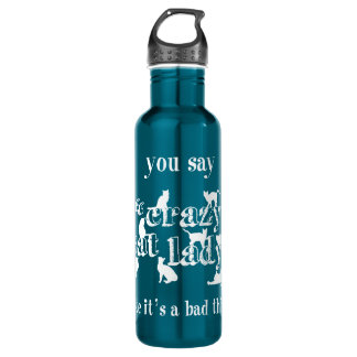 You Say Crazy Cat Lady Like It's A Bad Thing Water Bottle