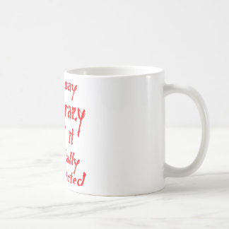 You Say Crazy I Call It Mentally Unrestricted Coffee Mug