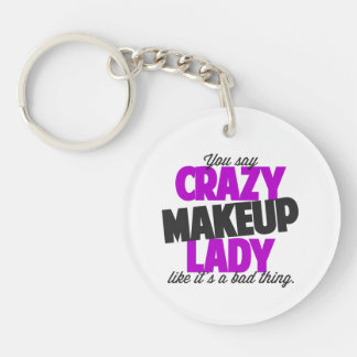 You say crazy makeup lady like its a bad thing keychain