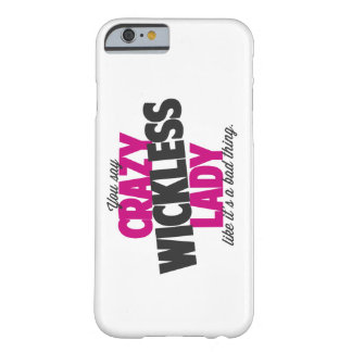 You say crazy wickless lady like its a bad thing barely there iPhone 6 case