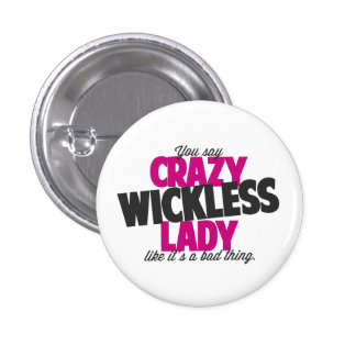 You say crazy wickless lady like its a bad thing pinback button