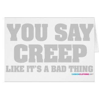 You Say Creep Like Its A Bad Thing Card
