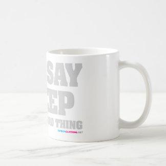You Say Creep Like Its A Bad Thing Coffee Mug