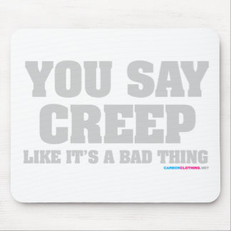 You Say Creep Like Its A Bad Thing Mouse Pad