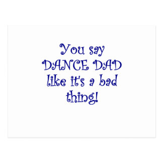You say Dance Dad like its a Bad Thing Postcard
