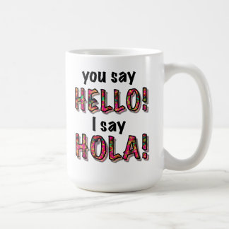 You say hello, I say hola, mug