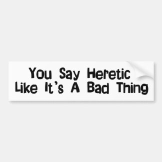 You Say Heretic Car Bumper Sticker