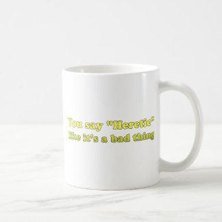 You say Heretic like its a bad thing Classic White Coffee Mug