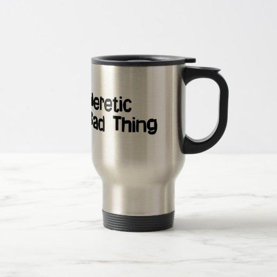 You Say Heretic Travel Mug