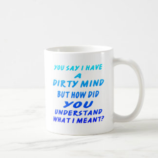 You Say I Have A Dirty Mind But How Did You Know Classic White Coffee Mug