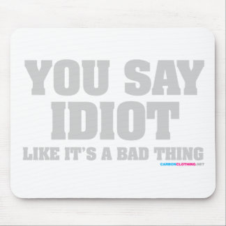 You Say Idiot Like Its A Bad Thing Mouse Pad